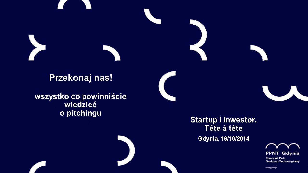 Przekonaj nas.wszystko co powinniście wiedzieć o pitchingu Startup i Inwestor.