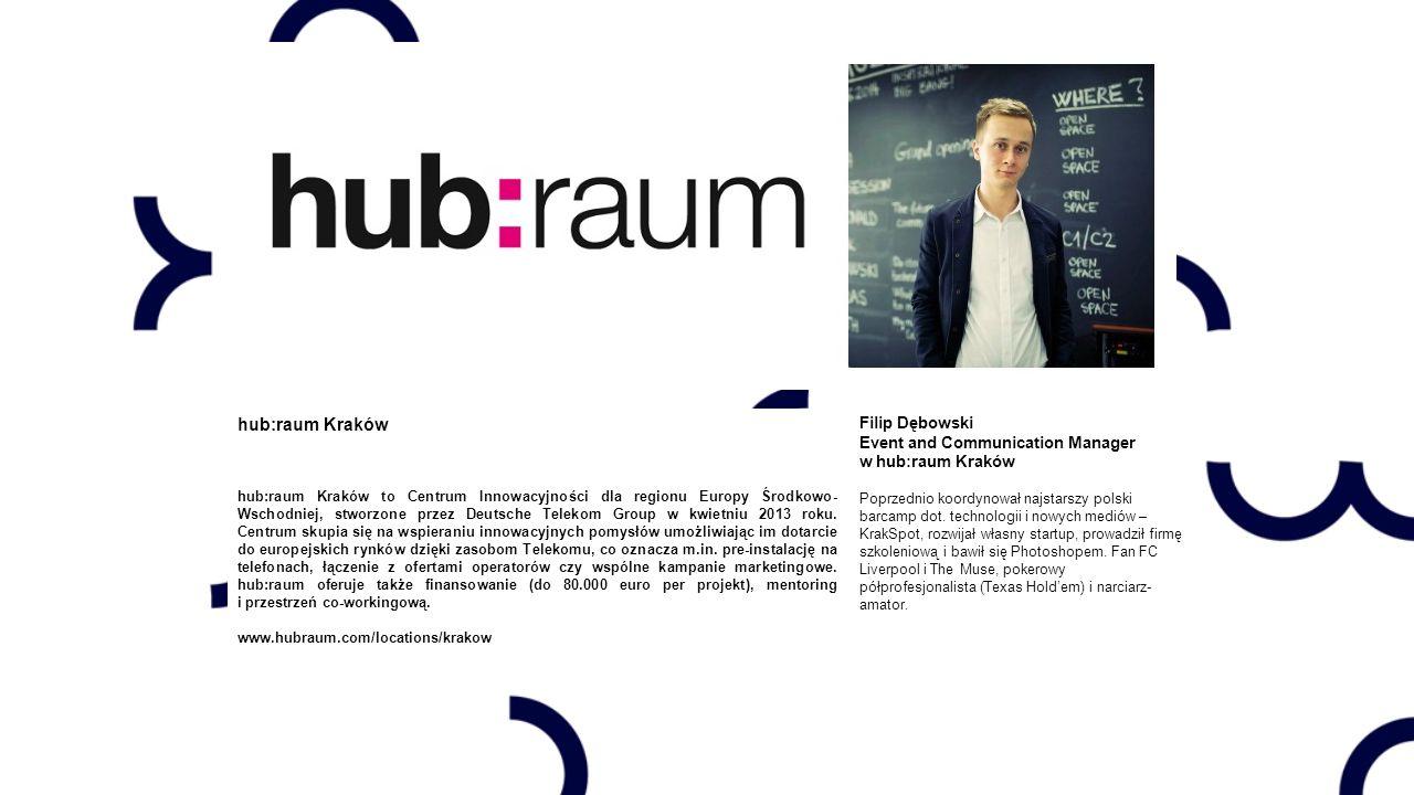 hub:raum Kraków hub:raum Kraków to Centrum Innowacyjności dla regionu Europy Środkowo- Wschodniej, stworzone przez Deutsche Telekom Group w kwietniu 2013 roku.