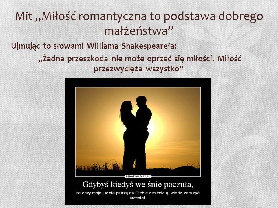 """Mit """"Miłość romantyczna to podstawa dobrego małżeństwa Ujmując to słowami Williama Shakespeare'a: """"Żadna przeszkoda nie może oprzeć się miłości."""