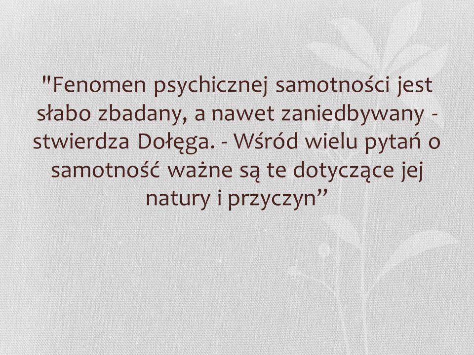 Fenomen psychicznej samotności jest słabo zbadany, a nawet zaniedbywany - stwierdza Dołęga.