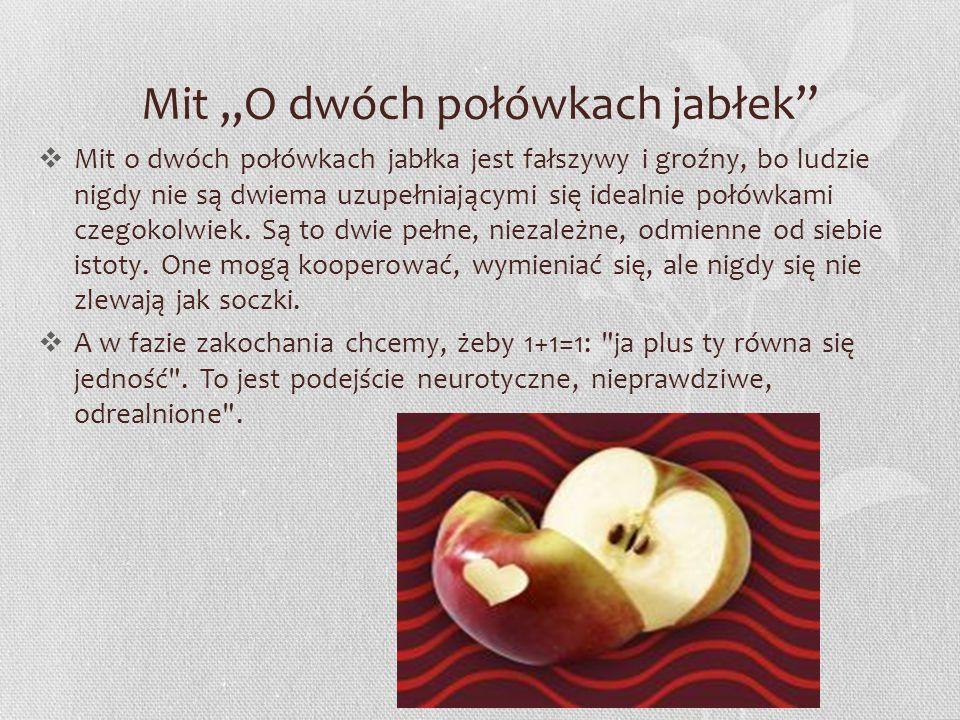 """Mit """"O dwóch połówkach jabłek  Mit o dwóch połówkach jabłka jest fałszywy i groźny, bo ludzie nigdy nie są dwiema uzupełniającymi się idealnie połówkami czegokolwiek."""