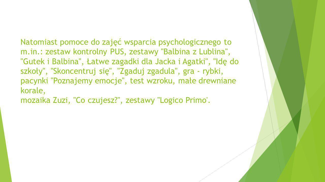 Natomiast pomoce do zajęć wsparcia psychologicznego to m.in.: zestaw kontrolny PUS, zestawy