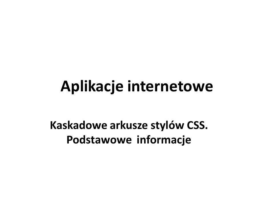 Aplikacje internetowe Kaskadowe arkusze stylów CSS. Podstawowe informacje