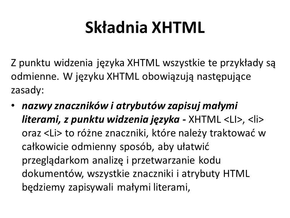 Składnia XHTML Z punktu widzenia języka XHTML wszystkie te przykłady są odmienne. W języku XHTML obowiązują następujące zasady: nazwy znaczników i atr