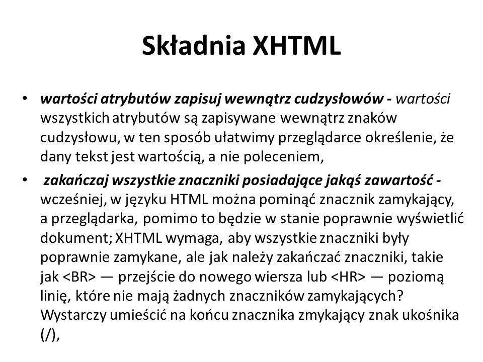 Składnia XHTML wartości atrybutów zapisuj wewnątrz cudzysłowów - wartości wszystkich atrybutów są zapisywane wewnątrz znaków cudzysłowu, w ten sposób