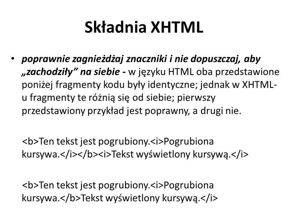 """Składnia XHTML poprawnie zagnieżdżaj znaczniki i nie dopuszczaj, aby """"zachodziły"""" na siebie - w języku HTML oba przedstawione poniżej fragmenty kodu b"""