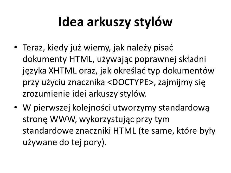 Idea arkuszy stylów Teraz, kiedy już wiemy, jak należy pisać dokumenty HTML, używając poprawnej składni języka XHTML oraz, jak określać typ dokumentów