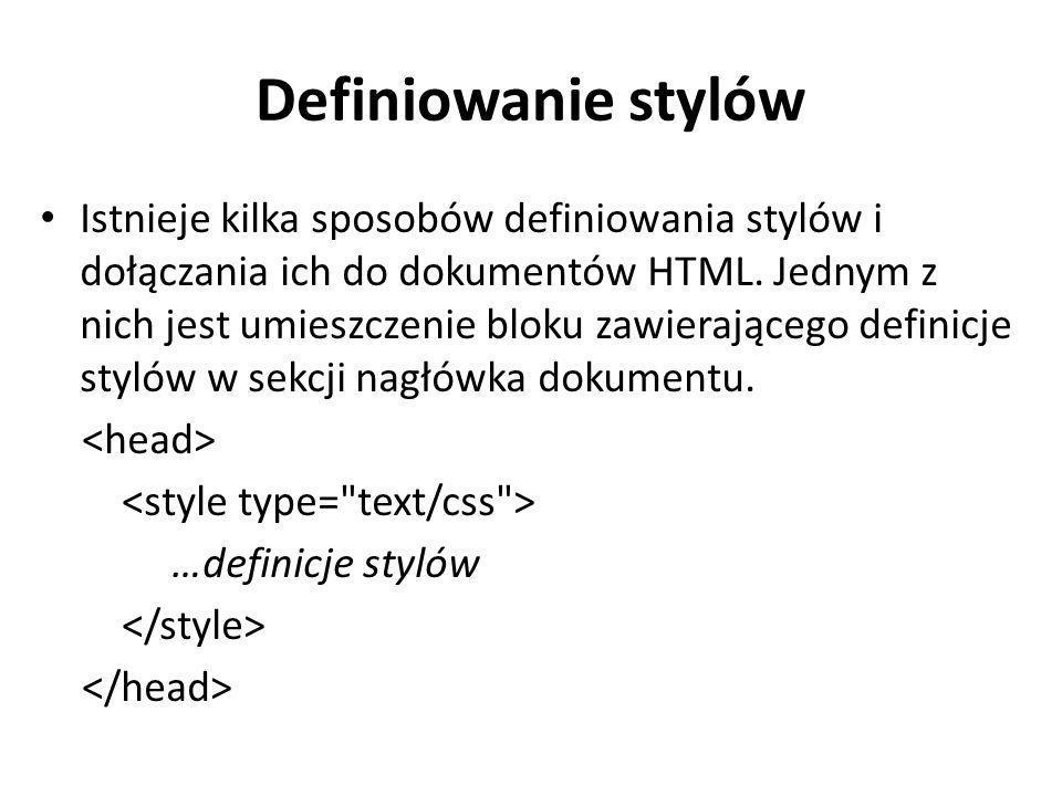 Definiowanie stylów Istnieje kilka sposobów definiowania stylów i dołączania ich do dokumentów HTML. Jednym z nich jest umieszczenie bloku zawierające