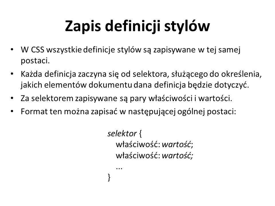 Zapis definicji stylów W CSS wszystkie definicje stylów są zapisywane w tej samej postaci. Każda definicja zaczyna się od selektora, służącego do okre