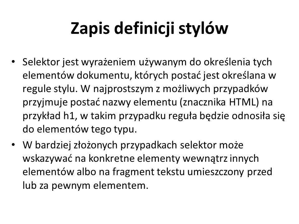 Zapis definicji stylów Selektor jest wyrażeniem używanym do określenia tych elementów dokumentu, których postać jest określana w regule stylu. W najpr