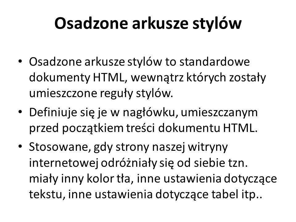 Osadzone arkusze stylów Osadzone arkusze stylów to standardowe dokumenty HTML, wewnątrz których zostały umieszczone reguły stylów. Definiuje się je w