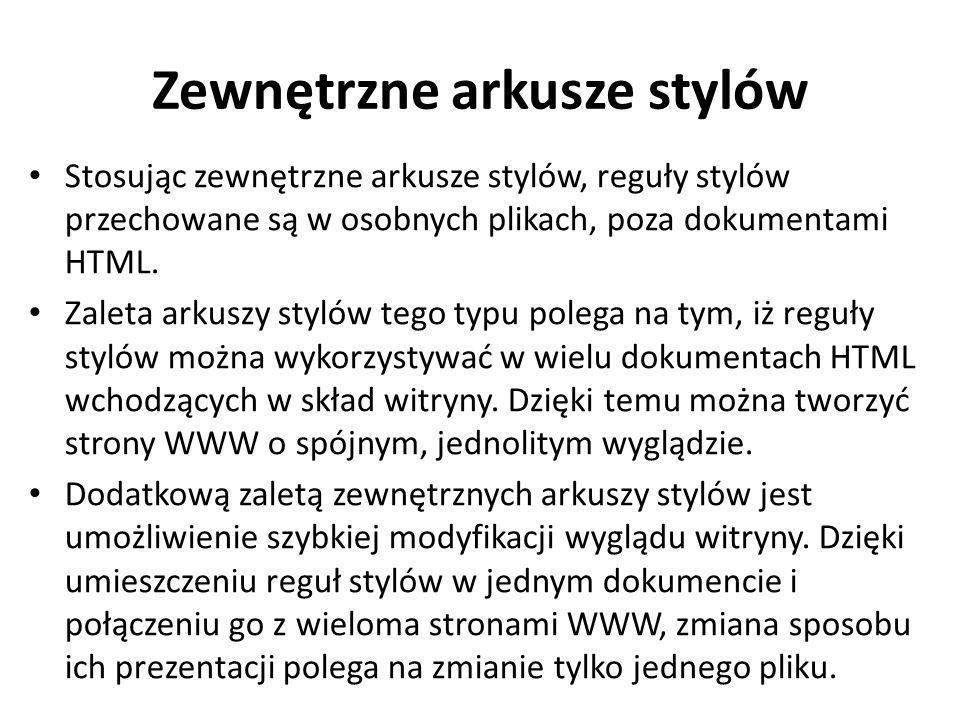 Zewnętrzne arkusze stylów Stosując zewnętrzne arkusze stylów, reguły stylów przechowane są w osobnych plikach, poza dokumentami HTML. Zaleta arkuszy s