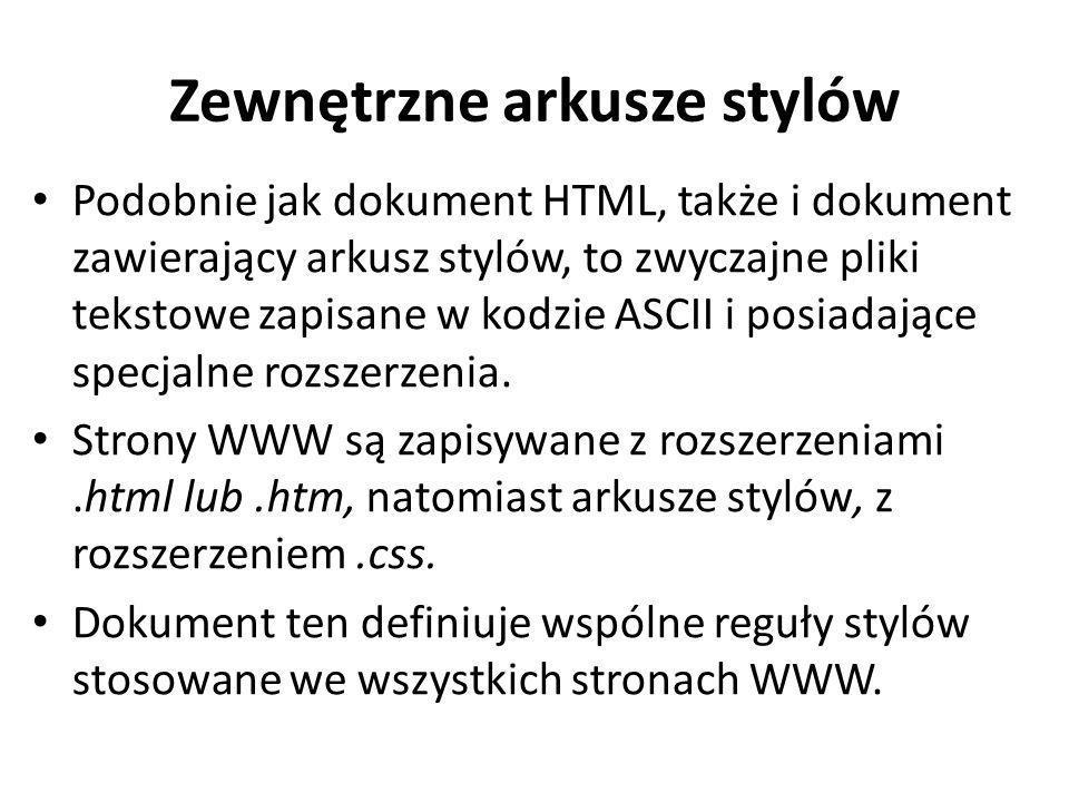 Zewnętrzne arkusze stylów Podobnie jak dokument HTML, także i dokument zawierający arkusz stylów, to zwyczajne pliki tekstowe zapisane w kodzie ASCII