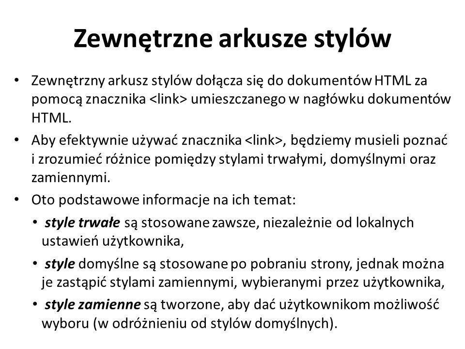 Zewnętrzne arkusze stylów Zewnętrzny arkusz stylów dołącza się do dokumentów HTML za pomocą znacznika umieszczanego w nagłówku dokumentów HTML. Aby ef