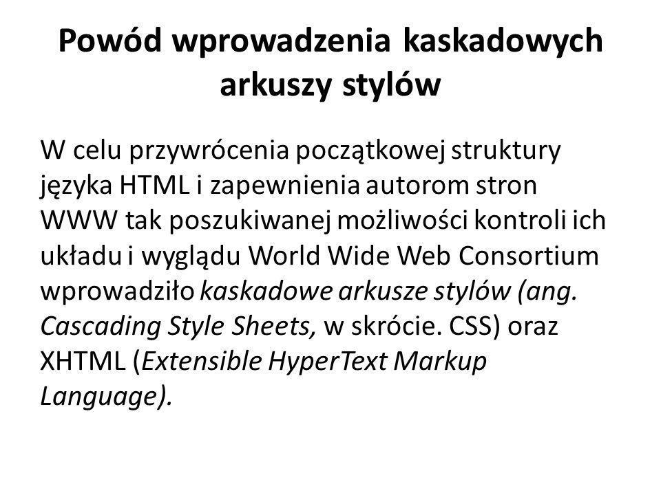 Powód wprowadzenia kaskadowych arkuszy stylów W celu przywrócenia początkowej struktury języka HTML i zapewnienia autorom stron WWW tak poszukiwanej m