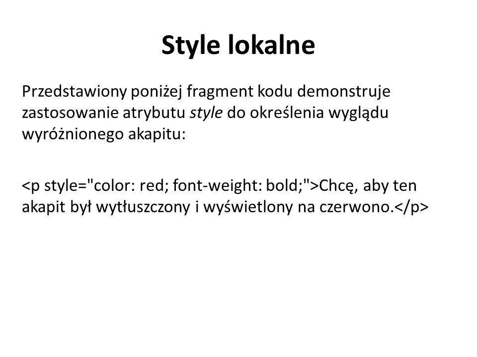 Style lokalne Przedstawiony poniżej fragment kodu demonstruje zastosowanie atrybutu style do określenia wyglądu wyróżnionego akapitu: Chcę, aby ten ak