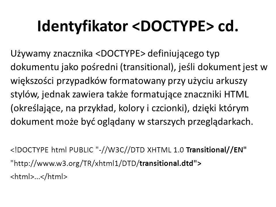 Identyfikator cd. Używamy znacznika definiującego typ dokumentu jako pośredni (transitional), jeśli dokument jest w większości przypadków formatowany