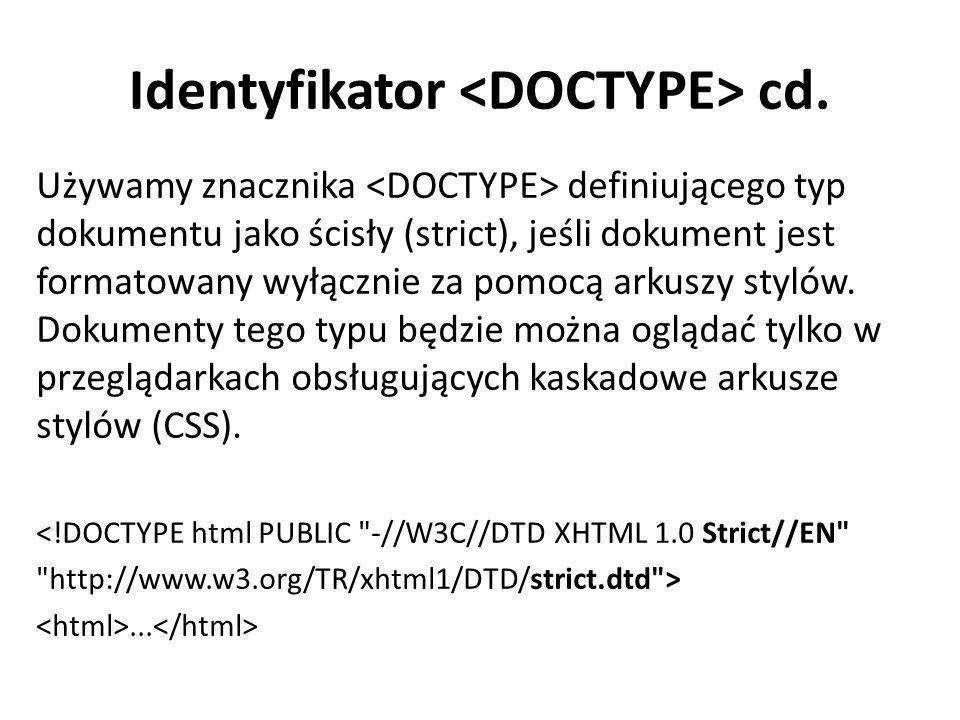 Identyfikator cd. Używamy znacznika definiującego typ dokumentu jako ścisły (strict), jeśli dokument jest formatowany wyłącznie za pomocą arkuszy styl