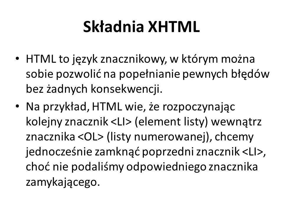 Składnia XHTML HTML to język znacznikowy, w którym można sobie pozwolić na popełnianie pewnych błędów bez żadnych konsekwencji. Na przykład, HTML wie,