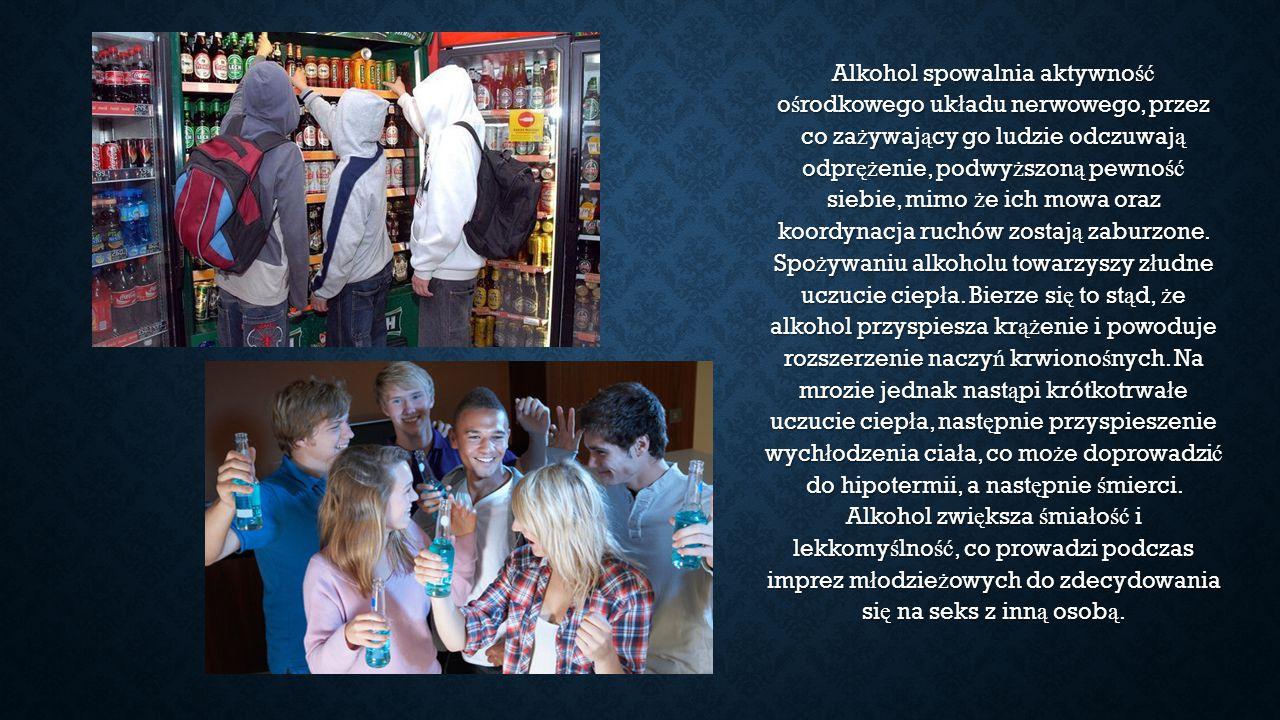 Alkohol spowalnia aktywno ść o ś rodkowego uk ł adu nerwowego, przez co za ż ywaj ą cy go ludzie odczuwaj ą odpr ęż enie, podwy ż szon ą pewno ść sieb