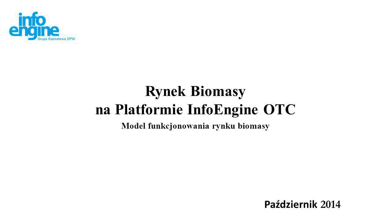 Rynki biomasy na Platformie InfoEngine OTC Na Platformie InfoEngine OTC funkcjonują 2 rynki biomasy: Rynek Lokalny Biomasy dla potrzeb uzyskiwania ciepła, Rynek Biomasy na Cele Energetyczne z możliwością korzystania z systemu wsparcia OZE.