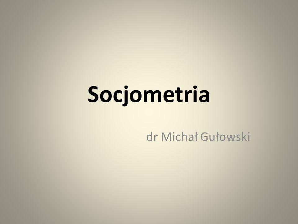 Socjometria dr Michał Gułowski