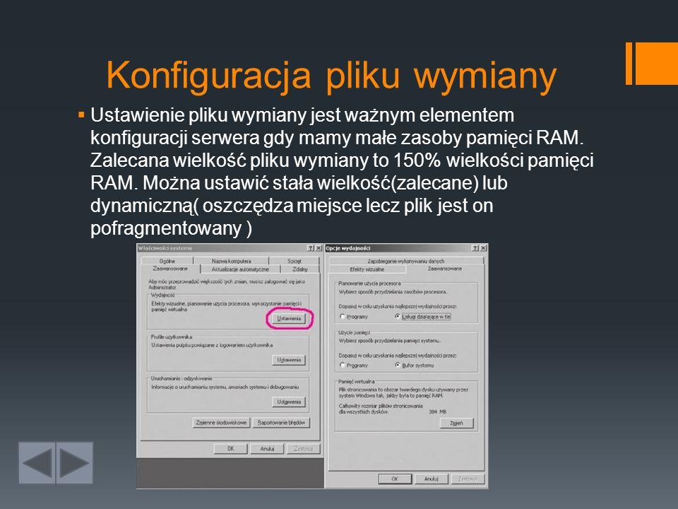 Konfiguracja pliku wymiany  Ustawienie pliku wymiany jest ważnym elementem konfiguracji serwera gdy mamy małe zasoby pamięci RAM.