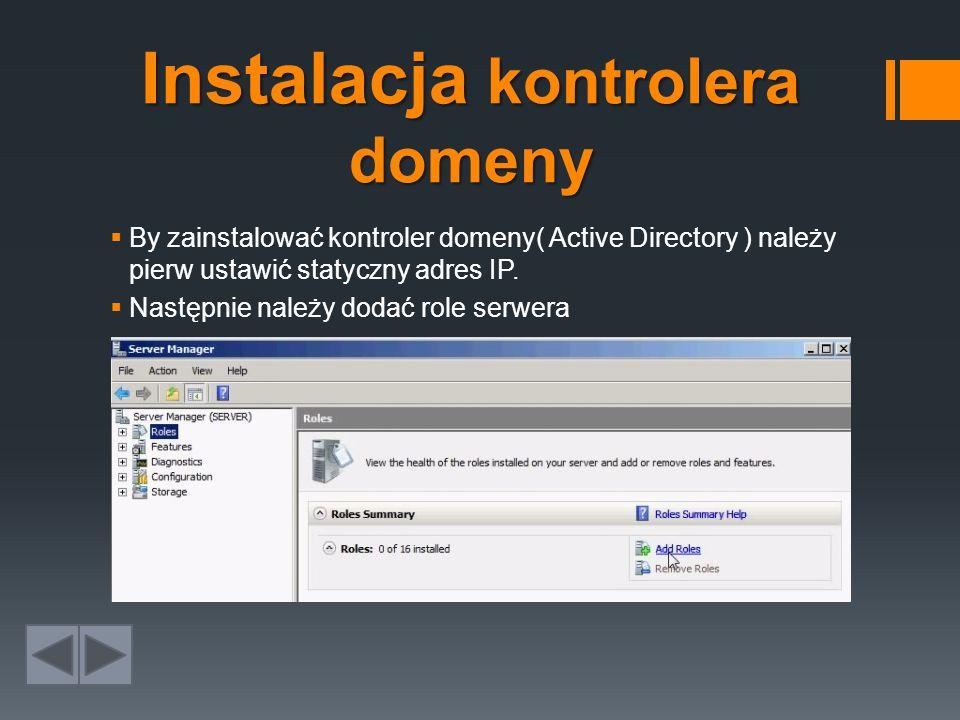 Instalacja kontrolera domeny  By zainstalować kontroler domeny( Active Directory ) należy pierw ustawić statyczny adres IP.