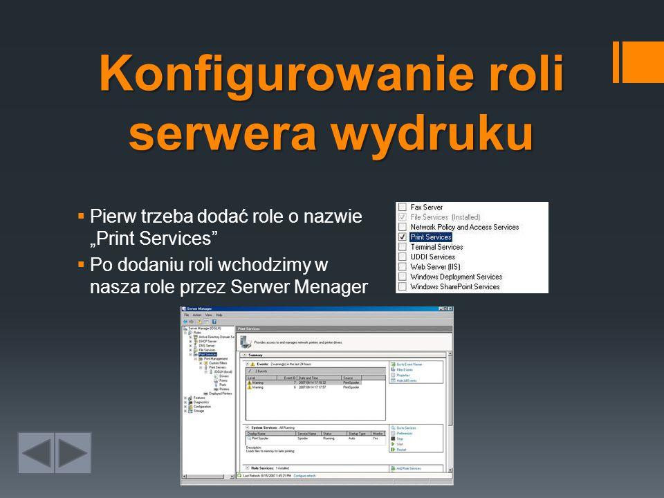 """Konfigurowanieroli serwera wydruku Konfigurowanie roli serwera wydruku  Pierw trzeba dodać role o nazwie """"Print Services  Po dodaniu roli wchodzimy w nasza role przez Serwer Menager"""