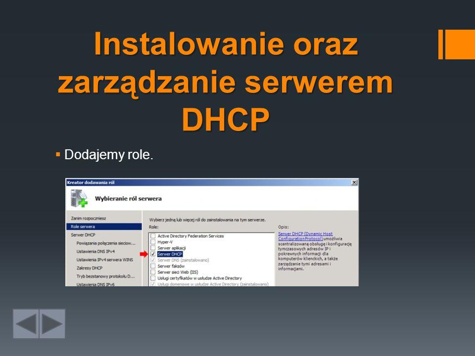 Instalowanie oraz zarządzanie serwerem DHCP  Dodajemy role.