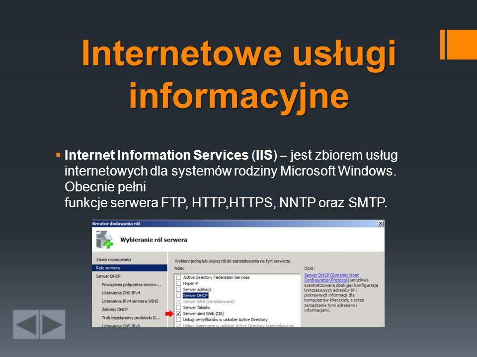 Internetowe usługi informacyjne  Internet Information Services (IIS) – jest zbiorem usług internetowych dla systemów rodziny Microsoft Windows.