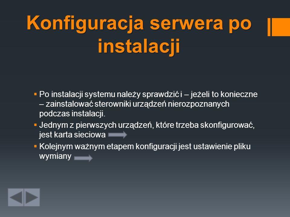 Konfiguracja serwera po instalacji  Po instalacji systemu należy sprawdzić i – jeżeli to konieczne – zainstalować sterowniki urządzeń nierozpoznanych podczas instalacji.