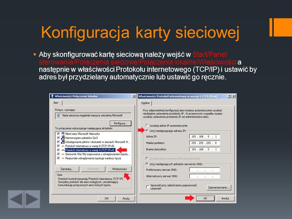 Konfiguracja karty sieciowej  Aby skonfigurować kartę sieciową należy wejść w Start/Panel sterowania/Połączenia sieciowe/Połączenia lokalne/Właściwości a następnie w właściwości Protokołu internetowego (TCP/IP) i ustawić by adres był przydzielany automatycznie lub ustawić go ręcznie.