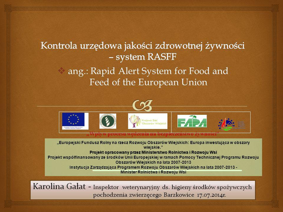  ang.: Rapid Alert System for Food and Feed of the European Union Karolina Gałat - Inspektor weterynaryjny ds. higieny środków spożywczych pochodzeni