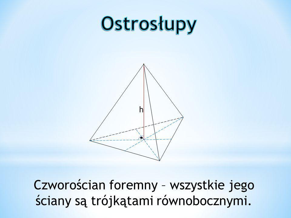 Czworościan foremny – wszystkie jego ściany są trójkątami równobocznymi. h