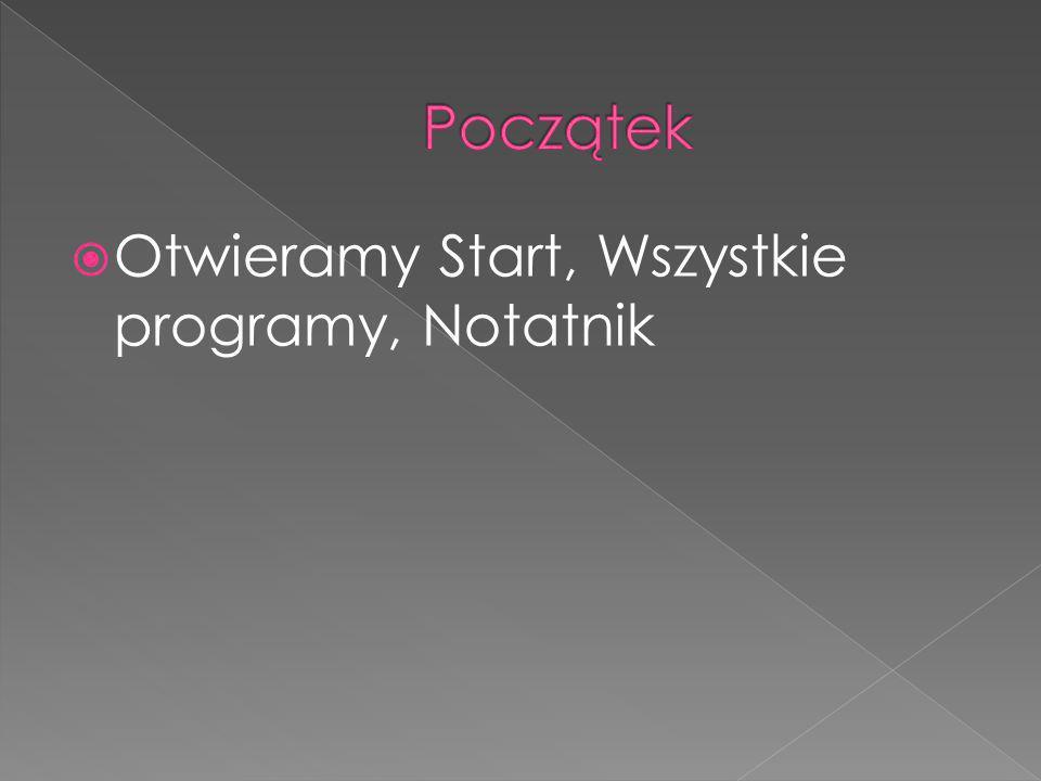  Otwieramy Start, Wszystkie programy, Notatnik