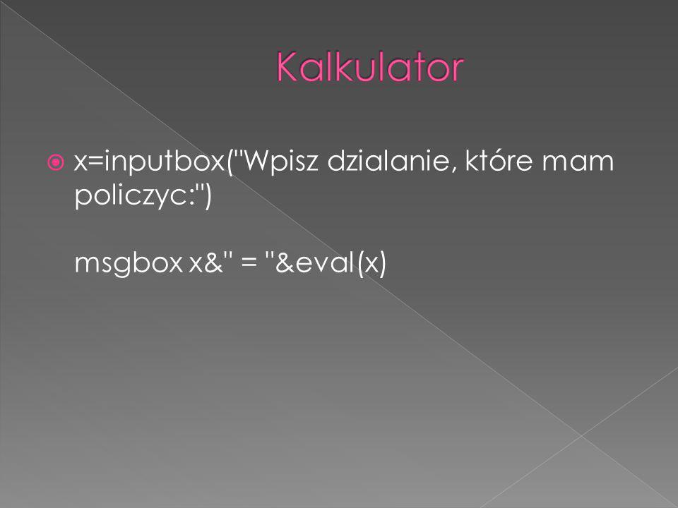  x=inputbox( Wpisz dzialanie, które mam policzyc: ) msgbox x& = &eval(x)