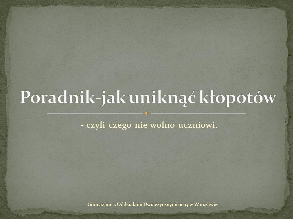 - czyli czego nie wolno uczniowi. Gimnazjum z Oddziałami Dwujęzycznymi nr 93 w Warszawie
