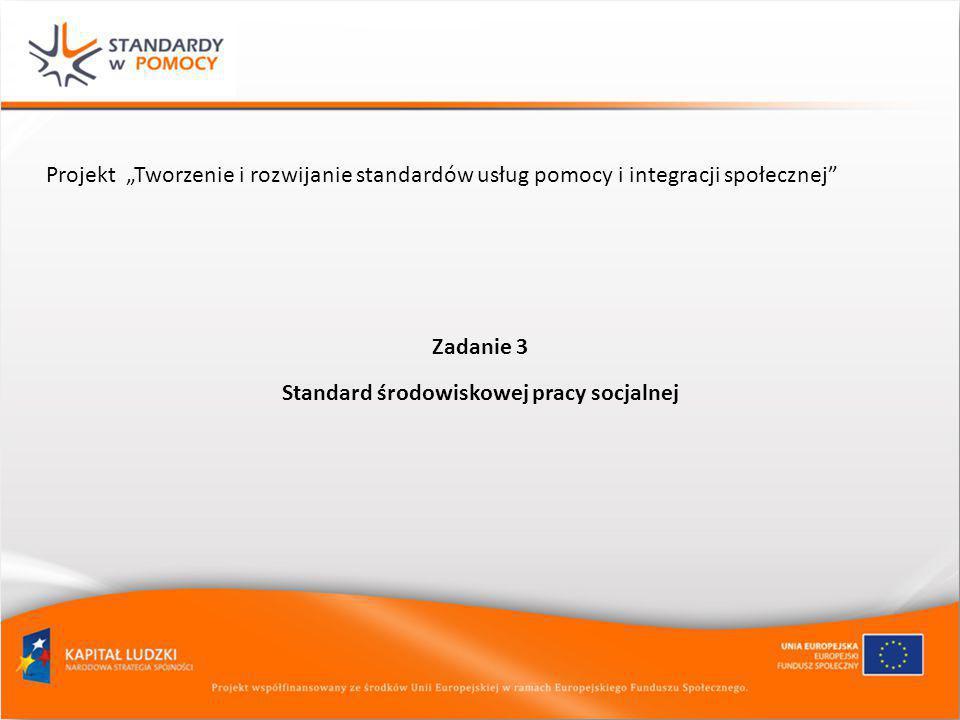 """Projekt """"Tworzenie i rozwijanie standardów usług pomocy i integracji społecznej"""" Zadanie 3 Standard środowiskowej pracy socjalnej"""