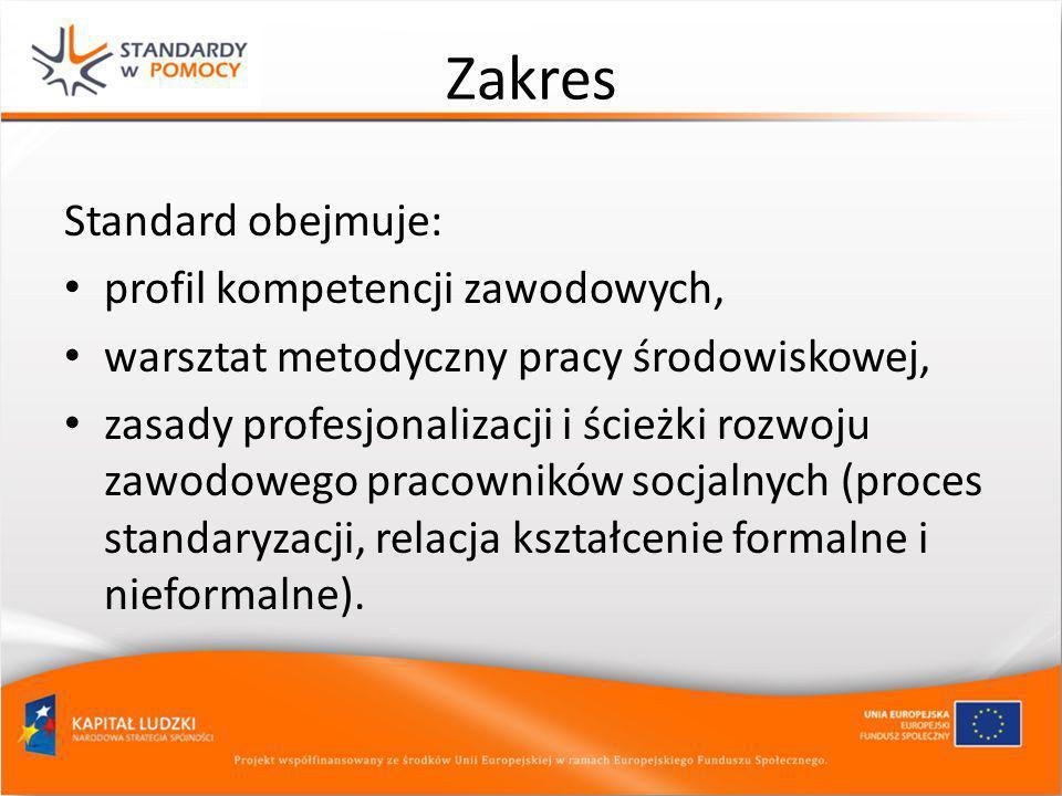 Zakres Standard obejmuje: profil kompetencji zawodowych, warsztat metodyczny pracy środowiskowej, zasady profesjonalizacji i ścieżki rozwoju zawodoweg