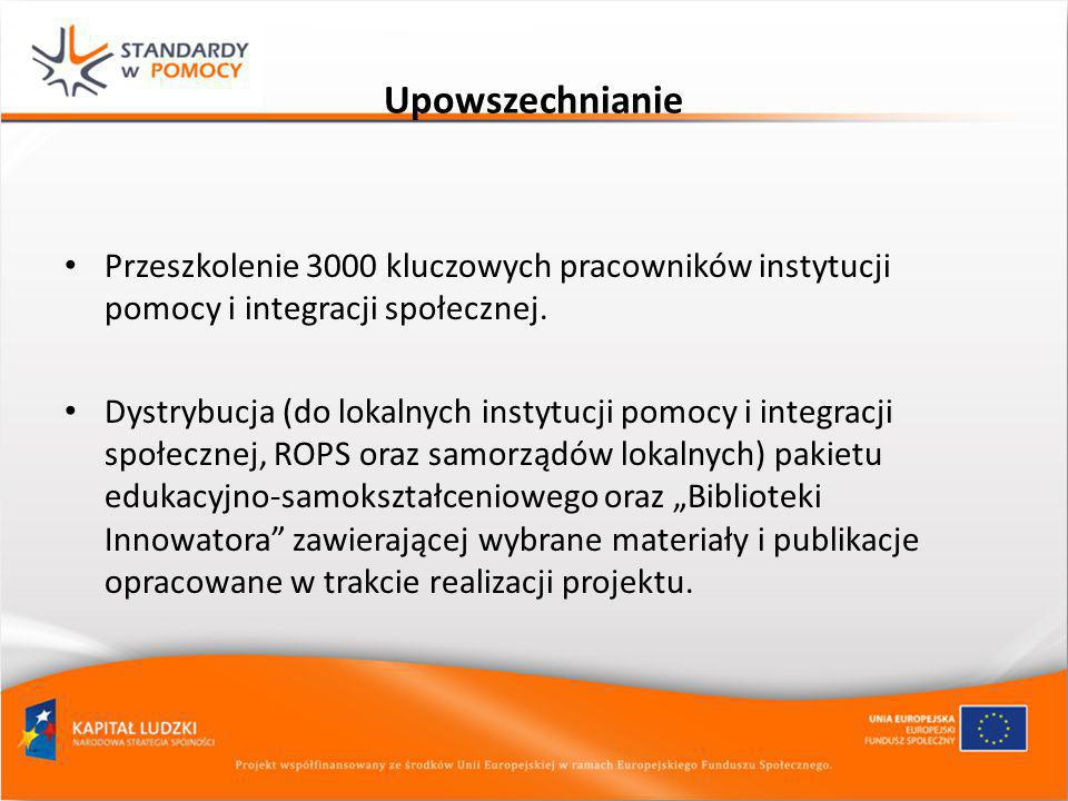 Upowszechnianie Przeszkolenie 3000 kluczowych pracowników instytucji pomocy i integracji społecznej. Dystrybucja (do lokalnych instytucji pomocy i int