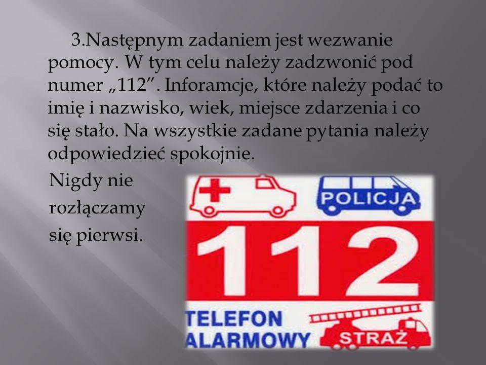 """3.Następnym zadaniem jest wezwanie pomocy. W tym celu należy zadzwonić pod numer """"112"""". Inforamcje, które należy podać to imię i nazwisko, wiek, miejs"""
