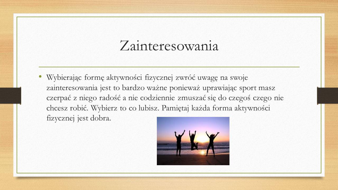 Formy aktywności fizycznej Formy aktywności fizycznej zależą od trzech różnych czynników ZAINTERESOWANIA MOŻLIWOŚCI TRYB ŻYCIA FIZYCZNE