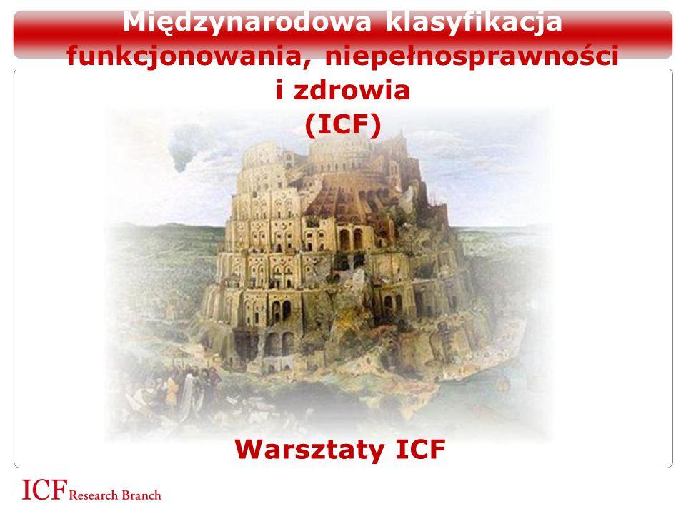 1 Międzynarodowa klasyfikacja funkcjonowania, niepełnosprawności i zdrowia (ICF)  Warsztaty ICF