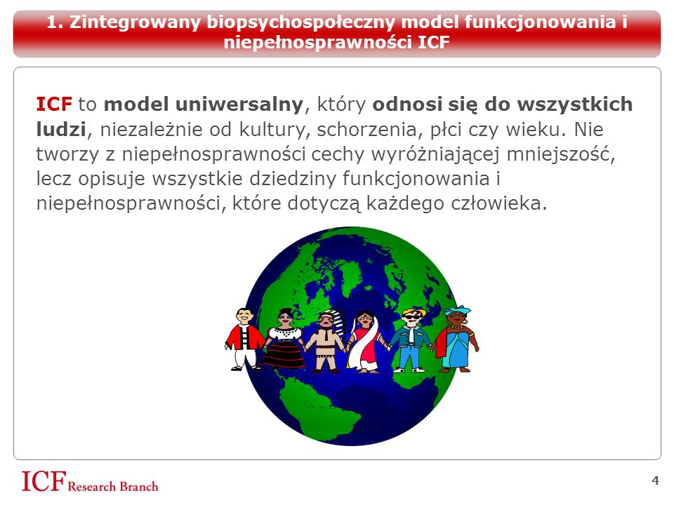 ICF to model uniwersalny, który odnosi się do wszystkich ludzi, niezależnie od kultury, schorzenia, płci czy wieku. Nie tworzy z niepełnosprawności ce