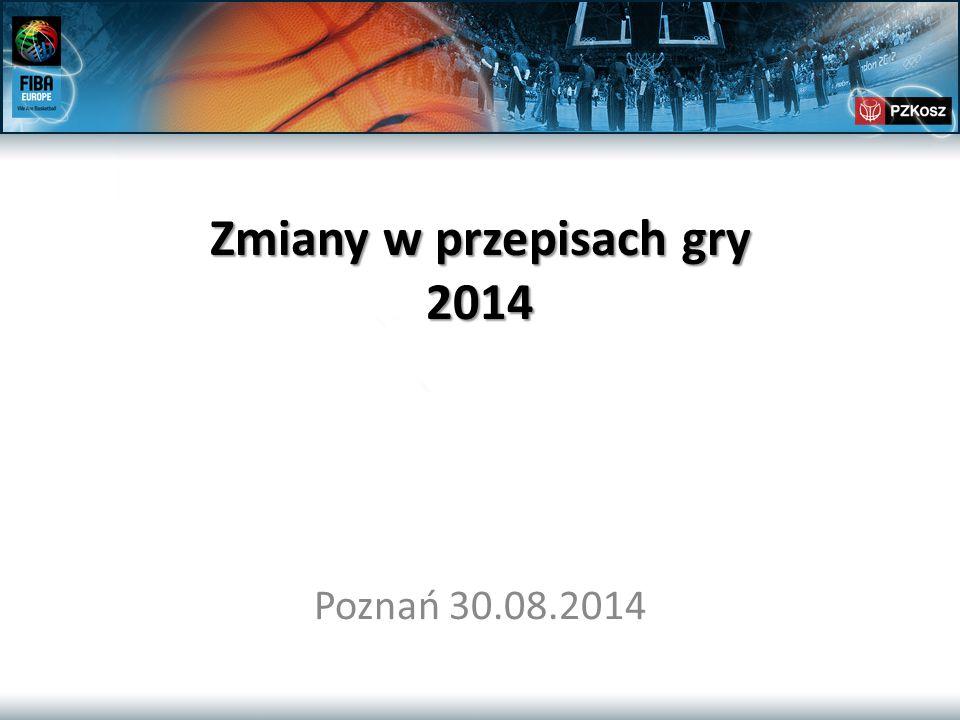 Zmiany w przepisach gry 2014 Zmiany w przepisach gry 2014 Poznań 30.08.2014