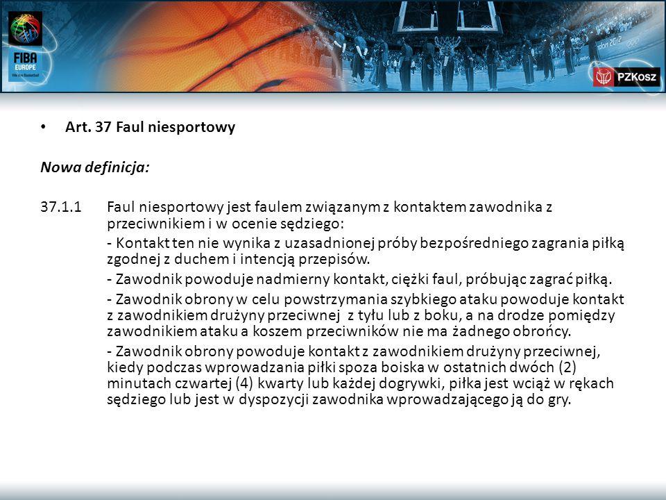 Art. 37 Faul niesportowy Nowa definicja: 37.1.1Faul niesportowy jest faulem związanym z kontaktem zawodnika z przeciwnikiem i w ocenie sędziego: - Kon