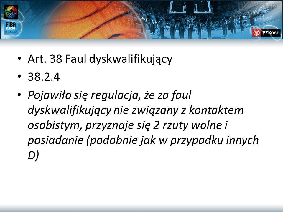 Art. 38 Faul dyskwalifikujący 38.2.4 Pojawiło się regulacja, że za faul dyskwalifikujący nie związany z kontaktem osobistym, przyznaje się 2 rzuty wol