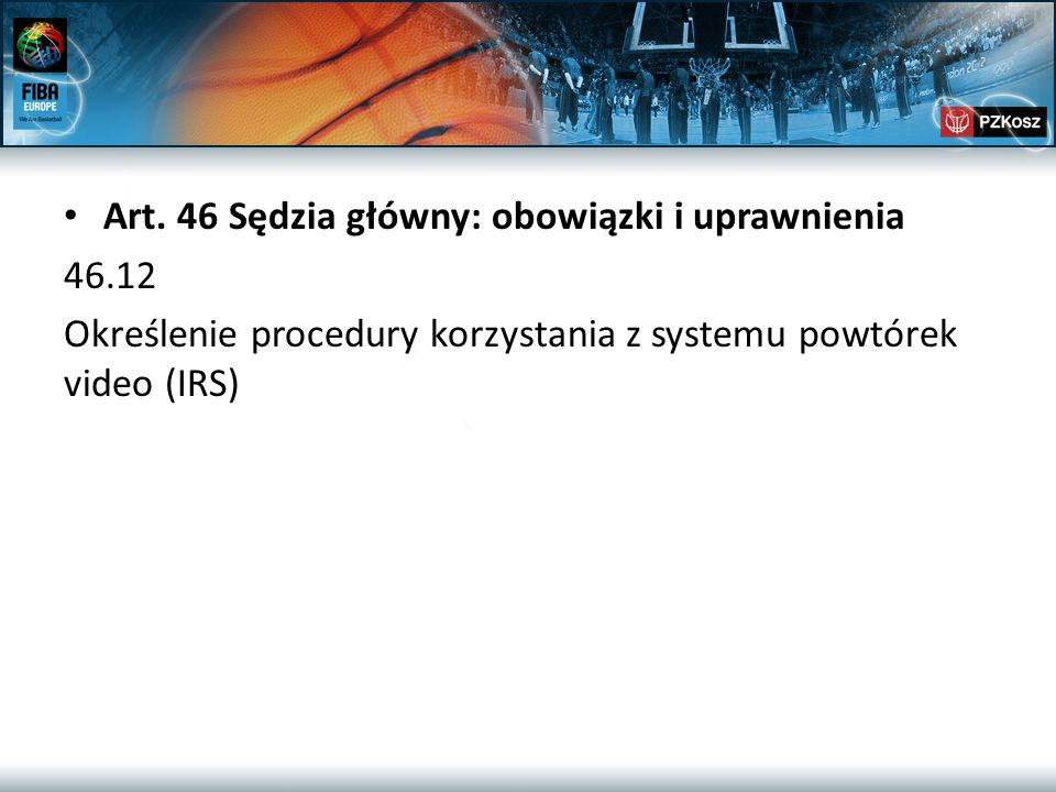 Art. 46 Sędzia główny: obowiązki i uprawnienia 46.12 Określenie procedury korzystania z systemu powtórek video (IRS)