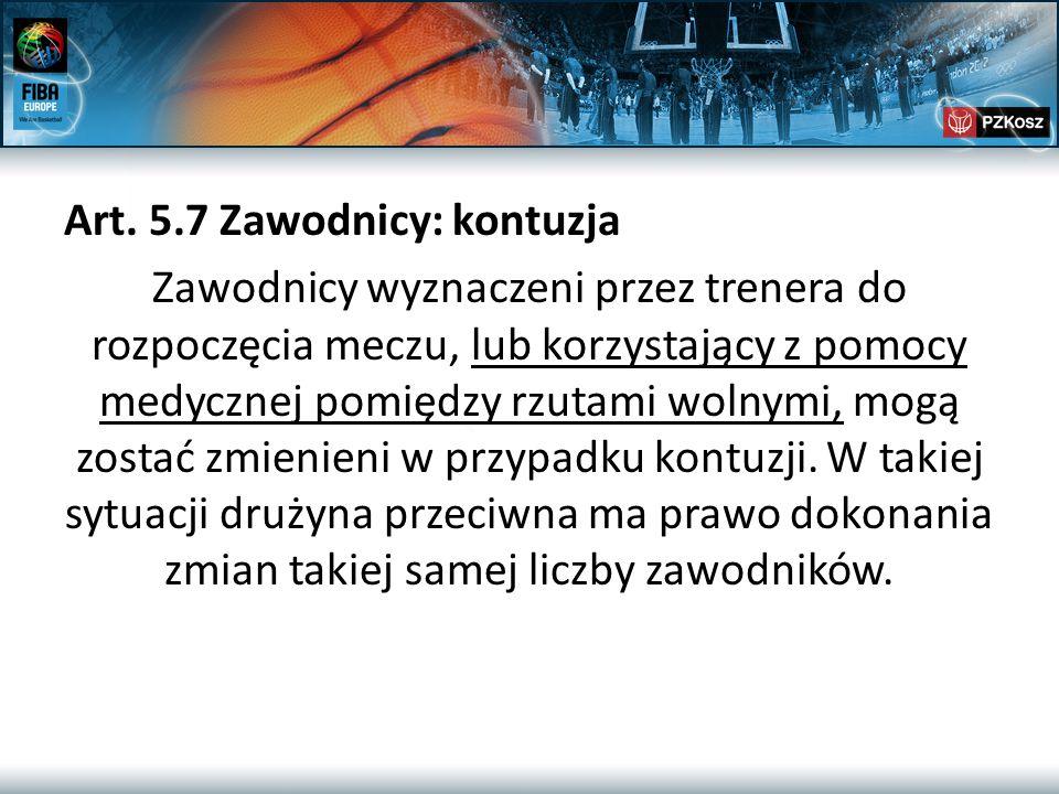 Art. 5.7 Zawodnicy: kontuzja Zawodnicy wyznaczeni przez trenera do rozpoczęcia meczu, lub korzystający z pomocy medycznej pomiędzy rzutami wolnymi, mo